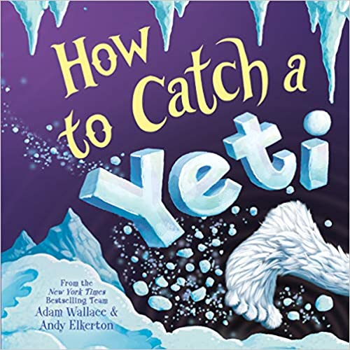Five Must-Have Picture Books for January How to Catch a Yeti