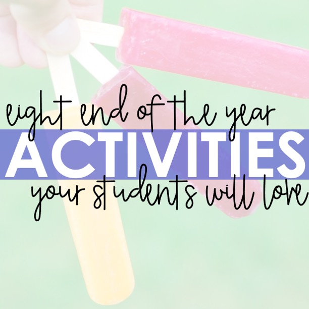 8 End of the Year Activities Your Students Will LOVE