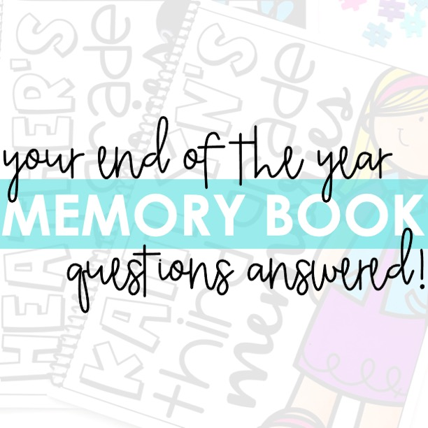 Your End of the Year Memory Book ANSWERED!