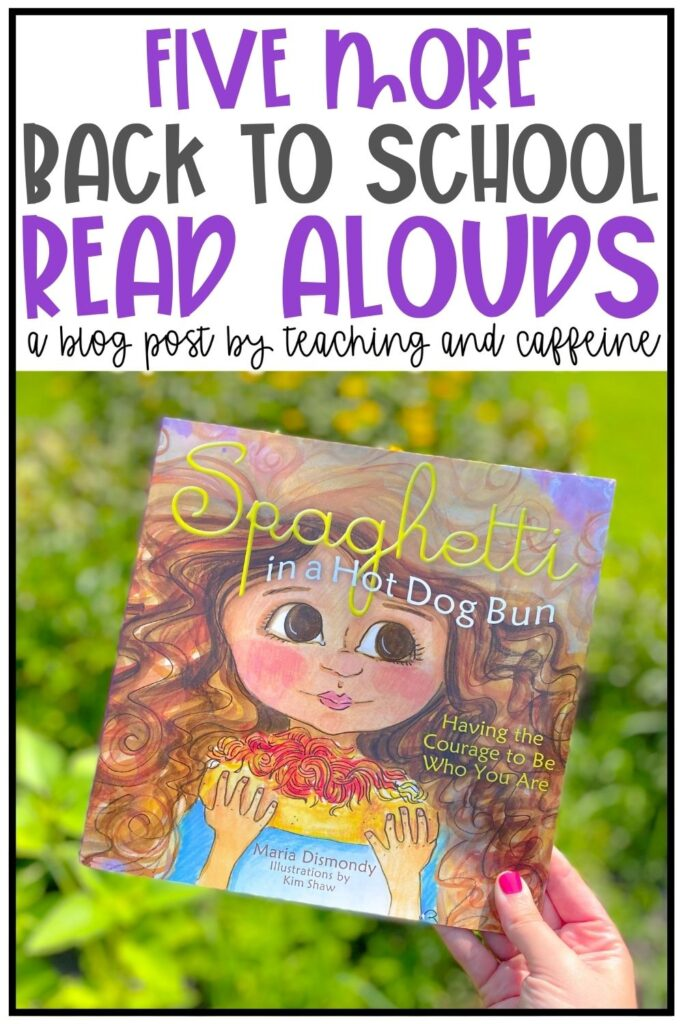 Image of Spaghetti in a Hotdog Bun book cover and text that says 5 more back-to-school read alouds a blog post by teaching and caffeine